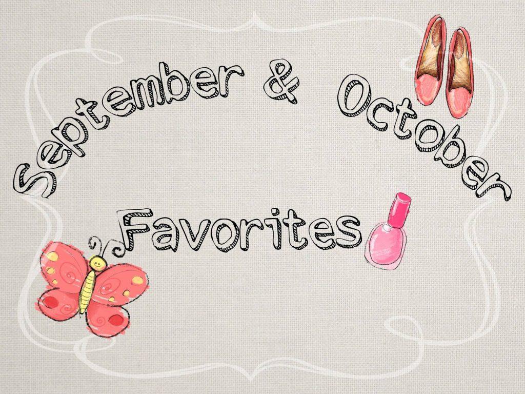 September & October Favorites
