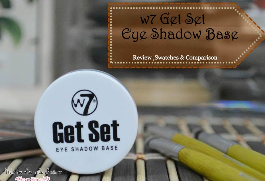 Get set Go or Let it go W7 Eyeshadow Base? – Review