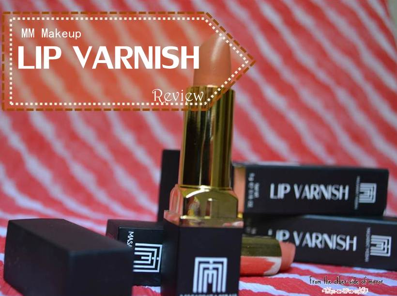 7 Days of MM Makeup – Day 2 : MM Makeup Lip varnish Review & Swatches