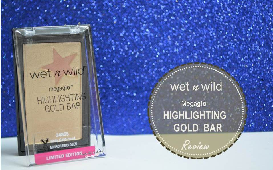 Wet n Wild Megaglo Highlighting Gold Bar – Worth the hype ?