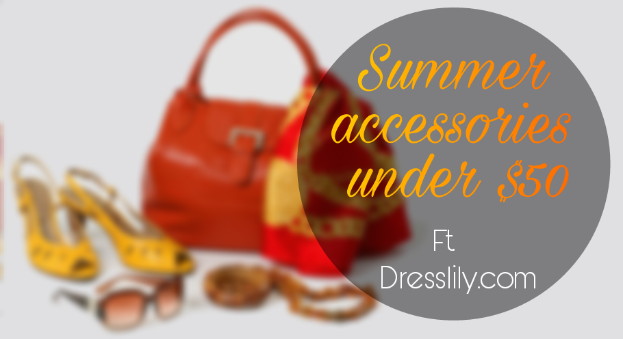 Accesorizing for summer in $50! Ft. Dresslily.com